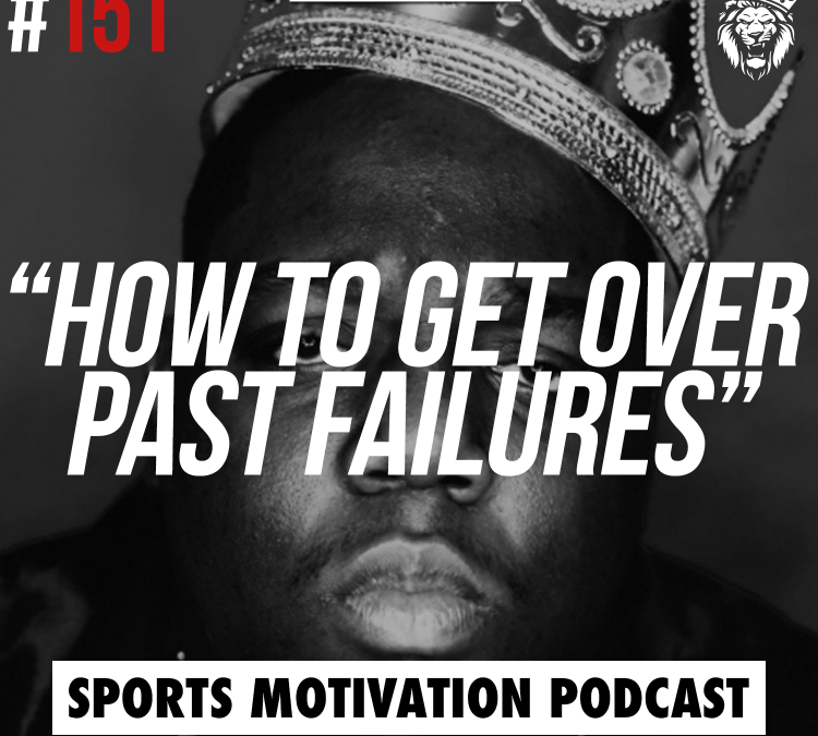 151: How to get over past failures