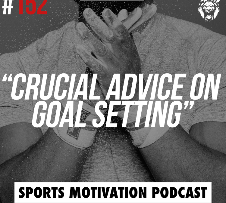 152: Crucial advice on setting your goals