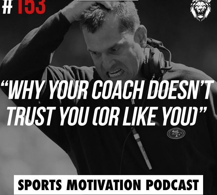 153: Why your coach doesn't trust you (or like you)