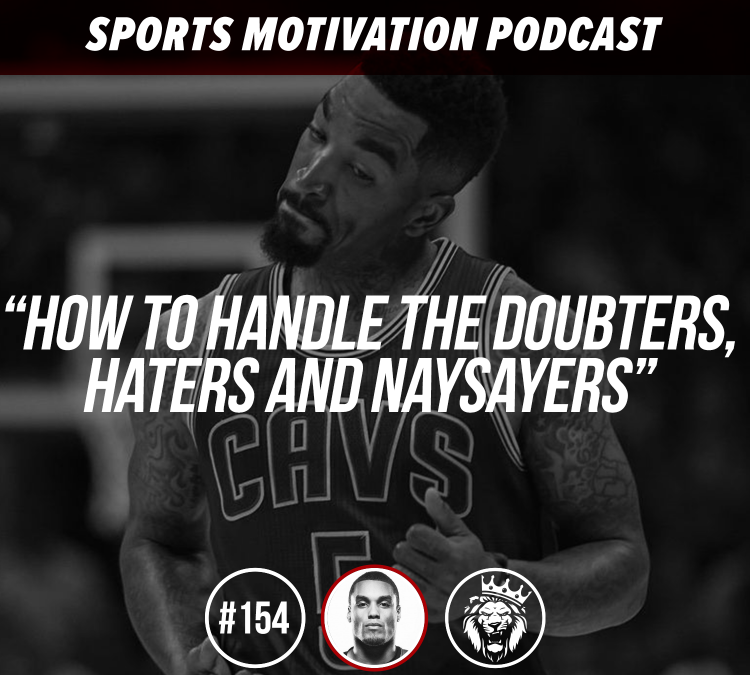 154: How to handle the doubters, haters and naysayers