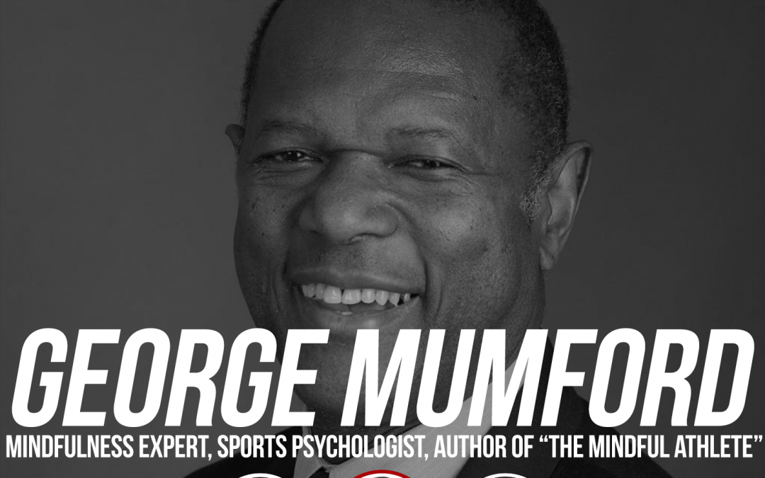 "166: George Mumford: Mindfulness Expert, Sports Psychologist, Author of ""The Mindful Athlete"""