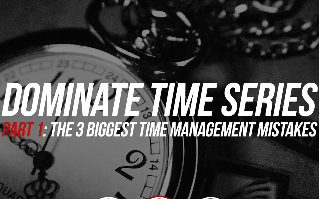 170: Dominate Time Series, Part 1: The 3 Biggest Time Management Mistakes