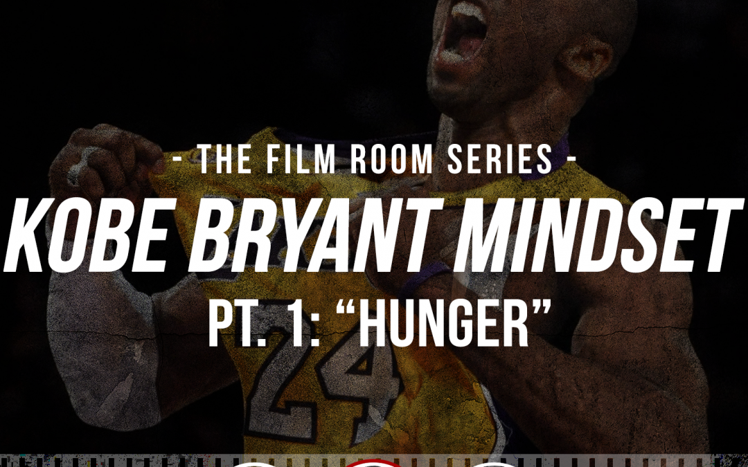 "178: The Film Room: Kobe Bryant Mindset, Pt. 1 ""HUNGER"""