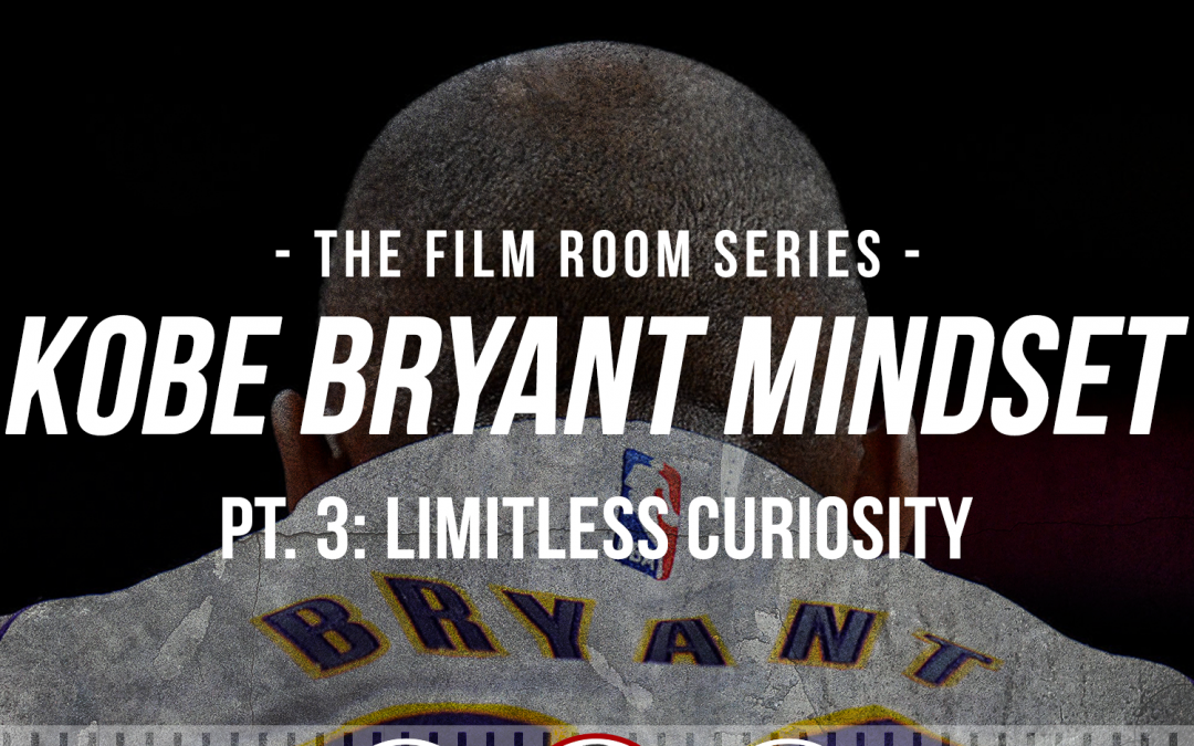 "180: The Film Room: Kobe Bryant Mindset, Pt. 3 ""Limitless Curiosity"""