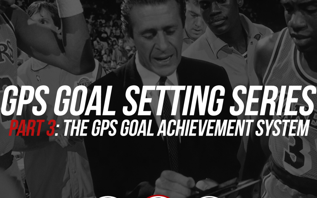 185: GPS Goal Setting Series, Pt. 3: The GPS Goal Achievement System