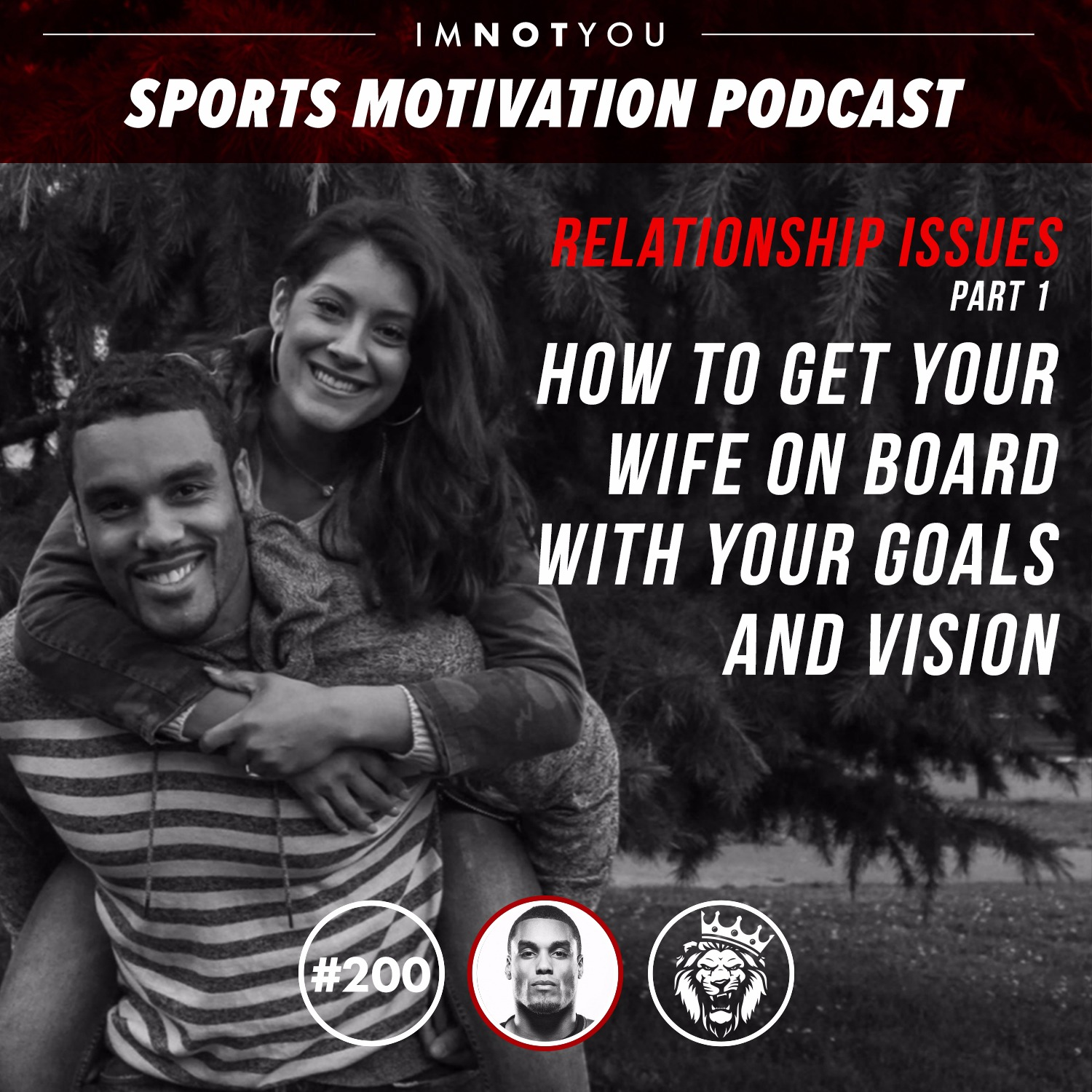 200: Relationship Issues, Part 1: How to get your wife on board with your goals and vision