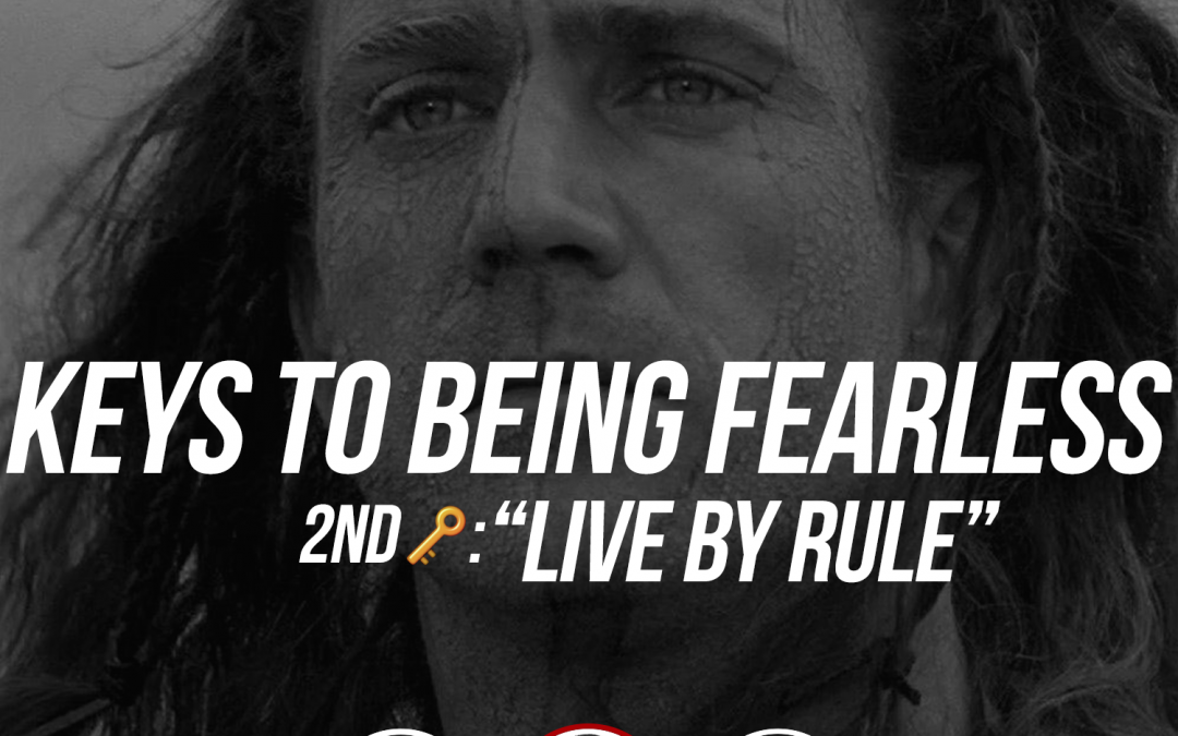 161: Keys to Being Fearless: Live by Rule