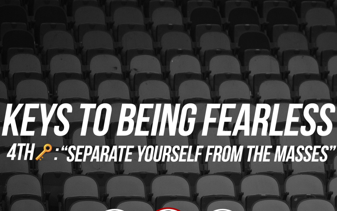 163: Keys to Being Fearless: Separate Yourself From the Masses