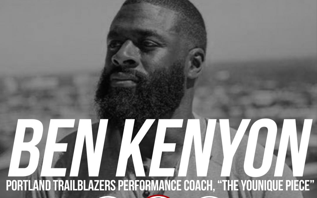 168: Ben Kenyon: Portland Trailblazers Performance Coach, The YOUnique Piece