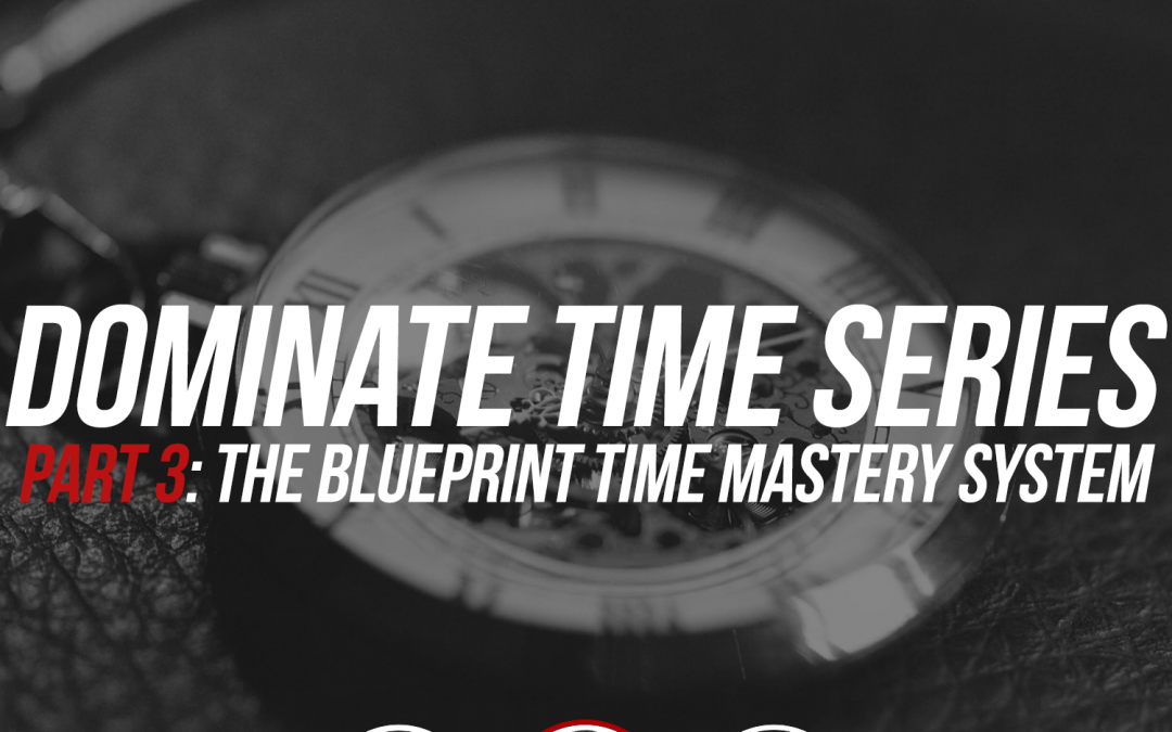 172: Dominate Time, Part 3: The Blueprint Time Mastery System