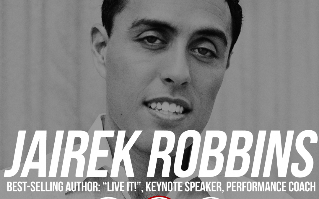 173: Jairek Robbins: Best-Selling Author, Keynote Speaker, Performance Coach