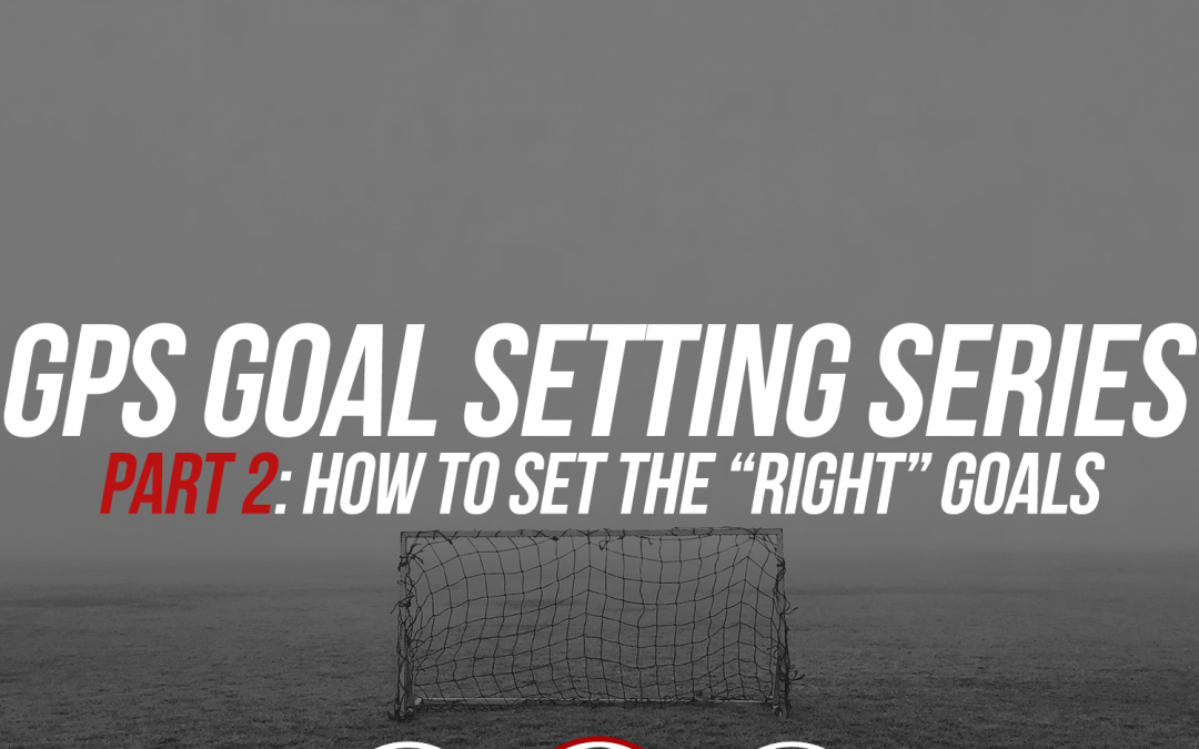 "184: GPS Goal Setting Series, Pt. 2: How to set the ""right"" goals"