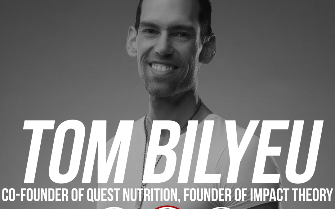 186: Tom Bilyeu: Co-Founder of Quest Nutrition and Founder of Impact Theory