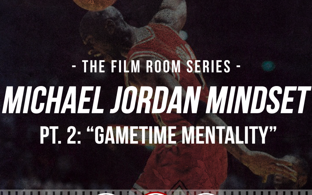 "188: The Film Room: Michael Jordan Mindset, Pt. 2 ""Gametime Mentality"""