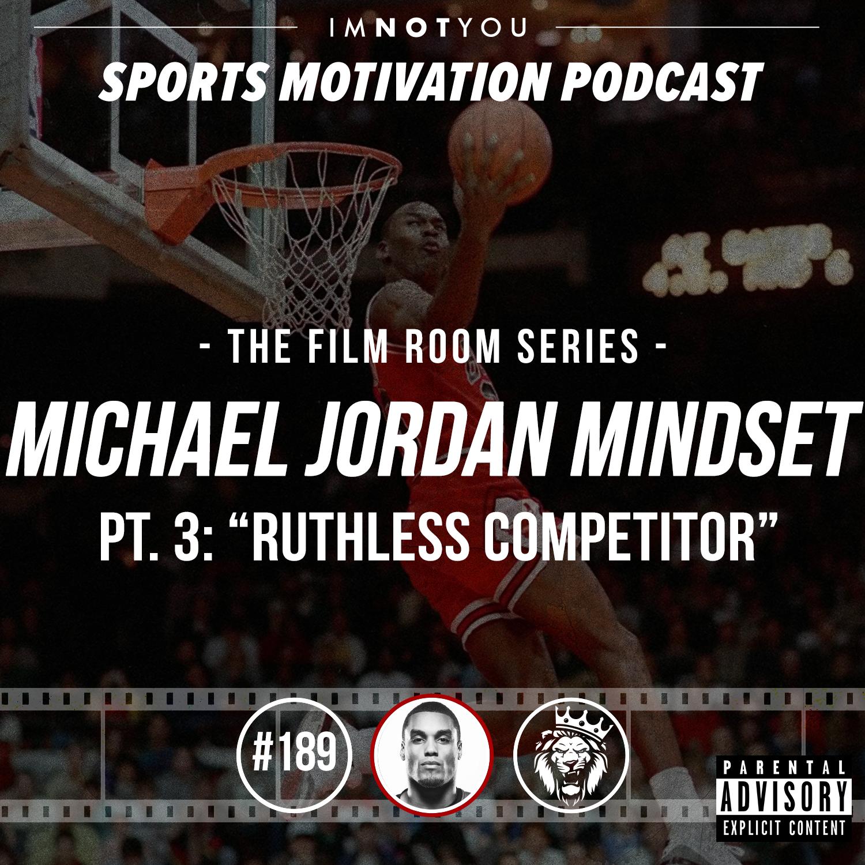 "189: The Film Room: Michael Jordan Mindset, Pt. 3 ""Ruthless Competitor"""