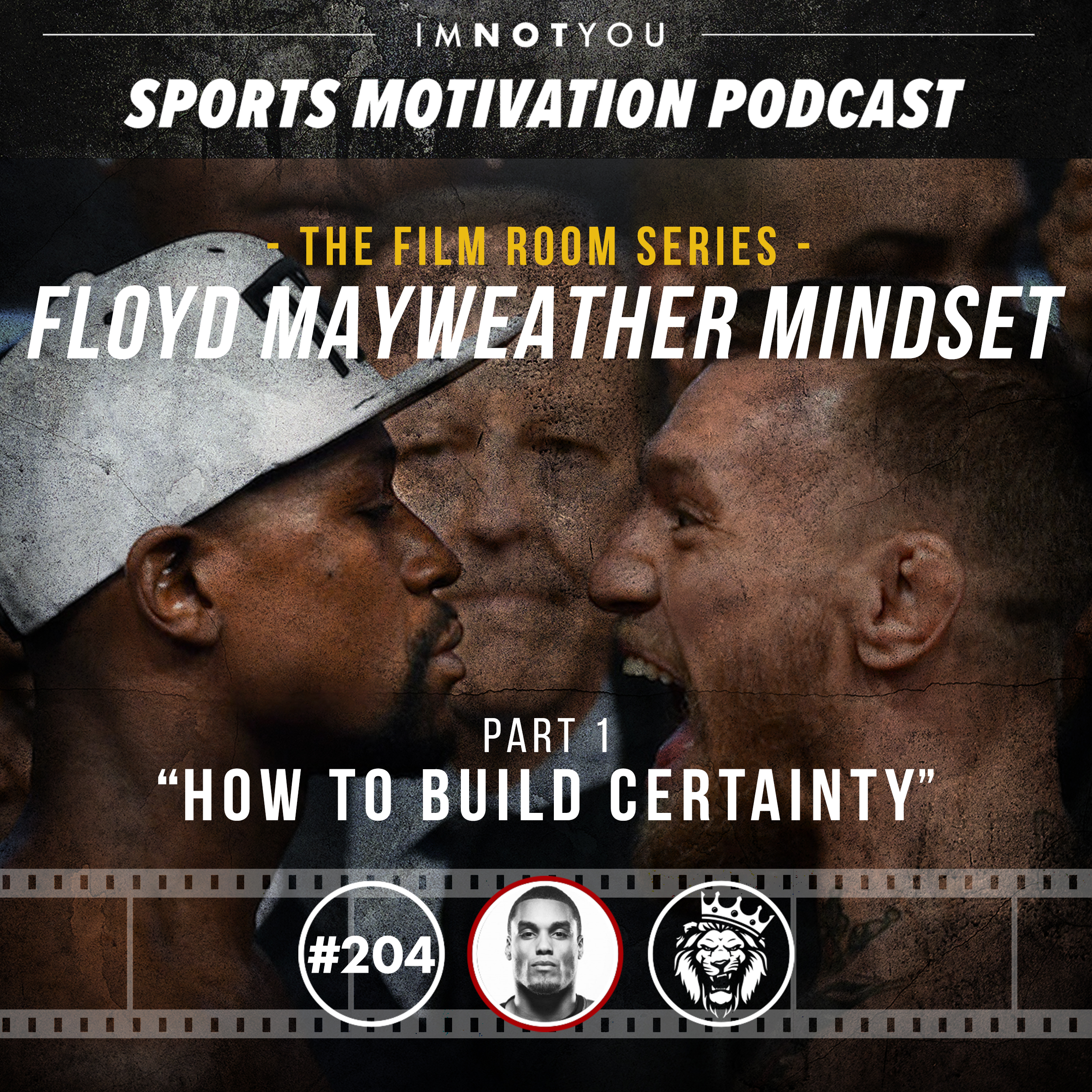 204: The Film Room: Floyd Mayweather Mindset, Pt. 1: How to Build CERTAINTY
