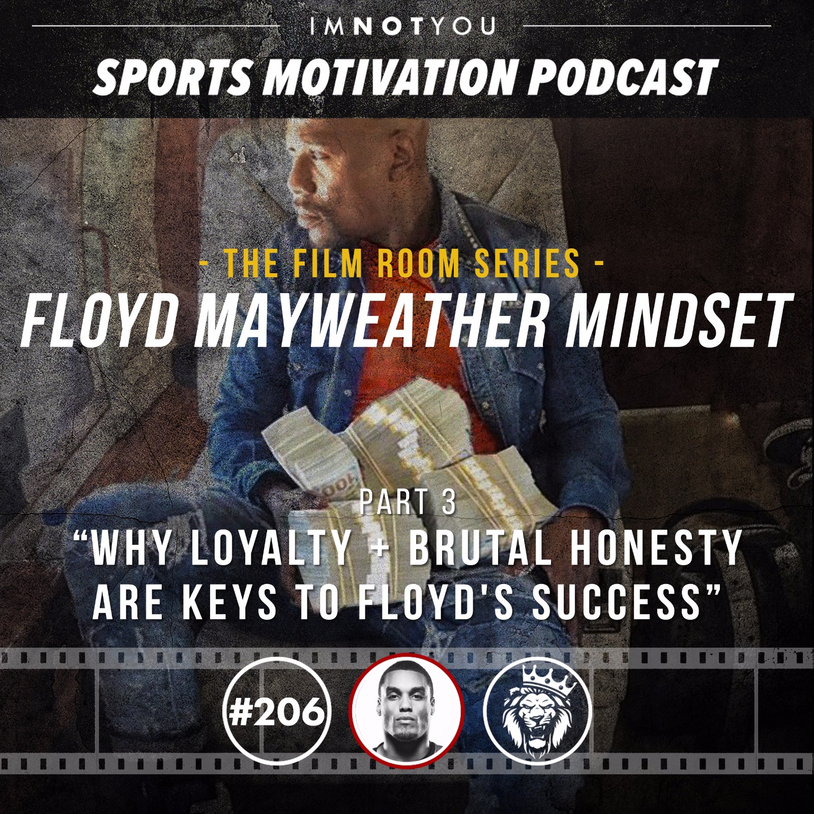 206: The Film Room: Floyd Mayweather Mindset, Pt. 3: Why Loyalty + Brutal Honesty are keys to Floyd's Success