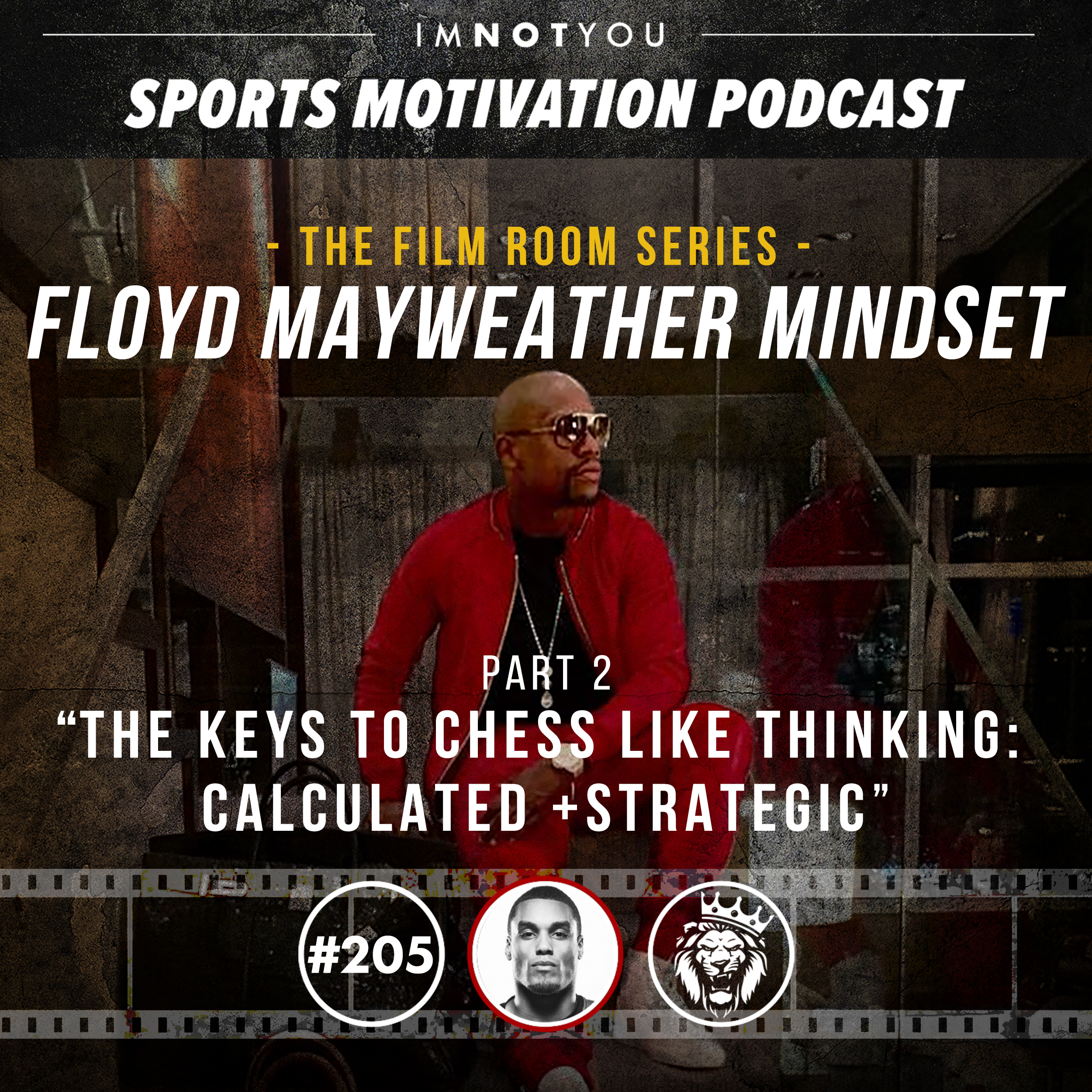 205: The Film Room: Floyd Mayweather Mindset, Pt. 2: The Keys To Chess Like Thinking: Calculated + Strategic