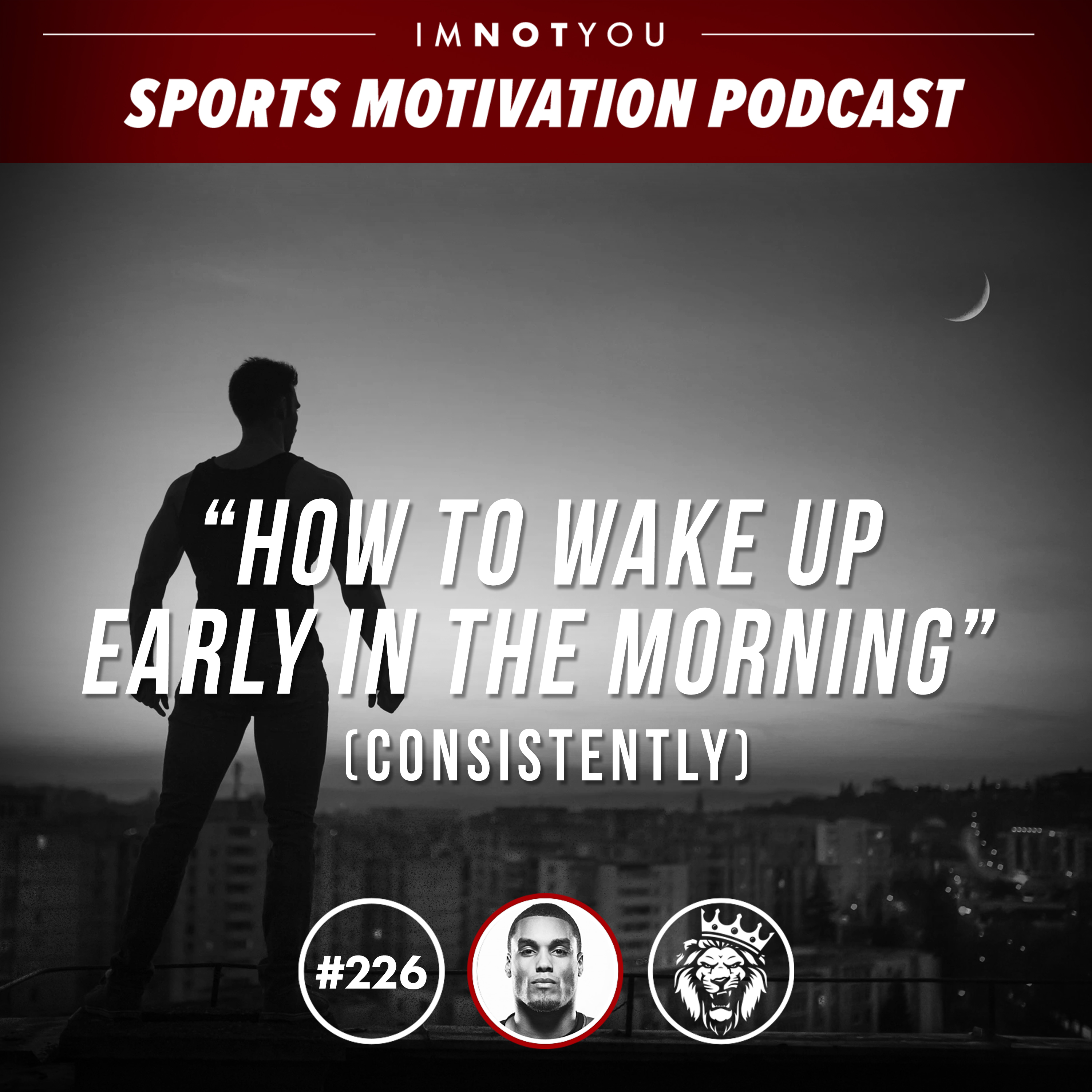 226: How to wake up early in the morning (consistently)