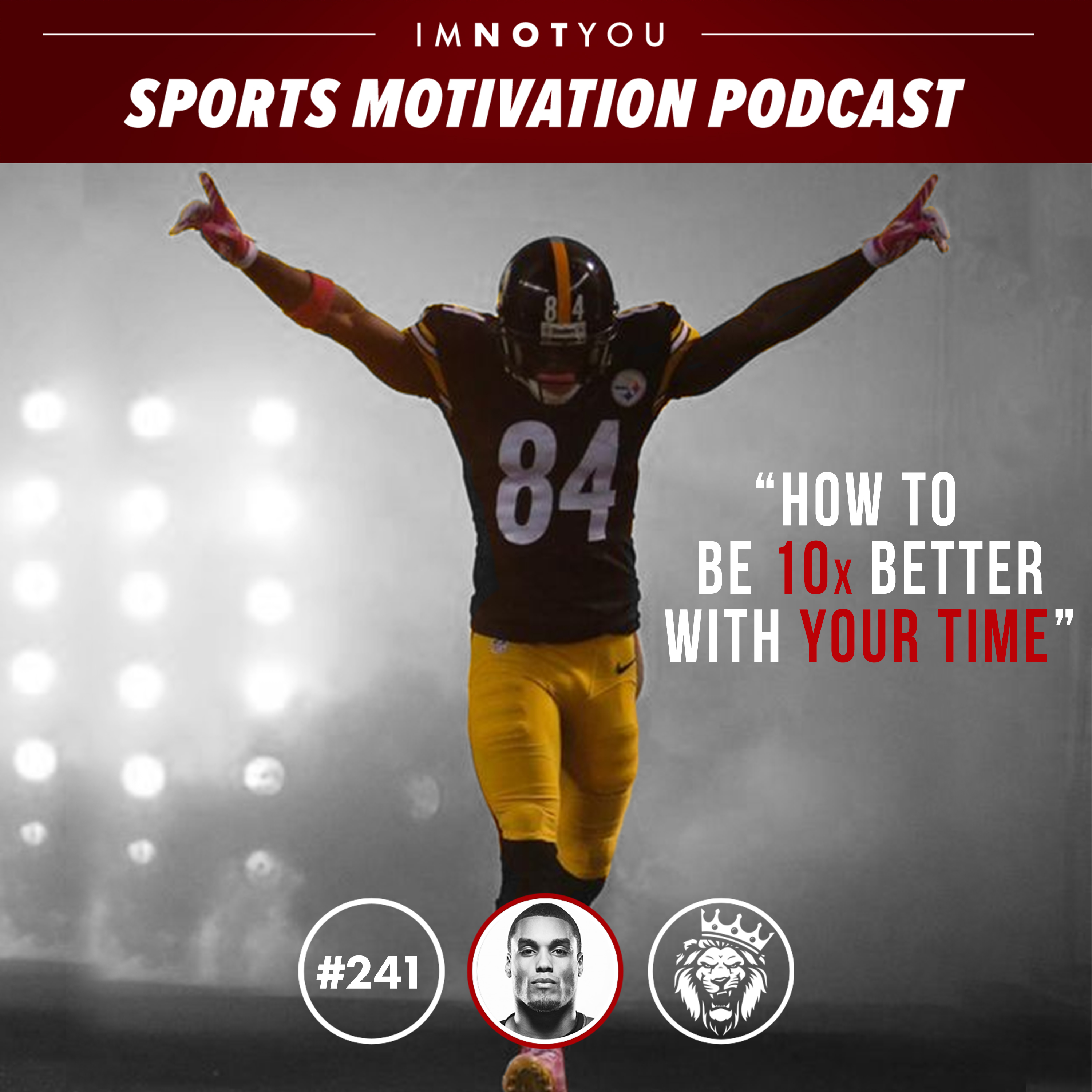 241: How to Be 10x Better with your Time