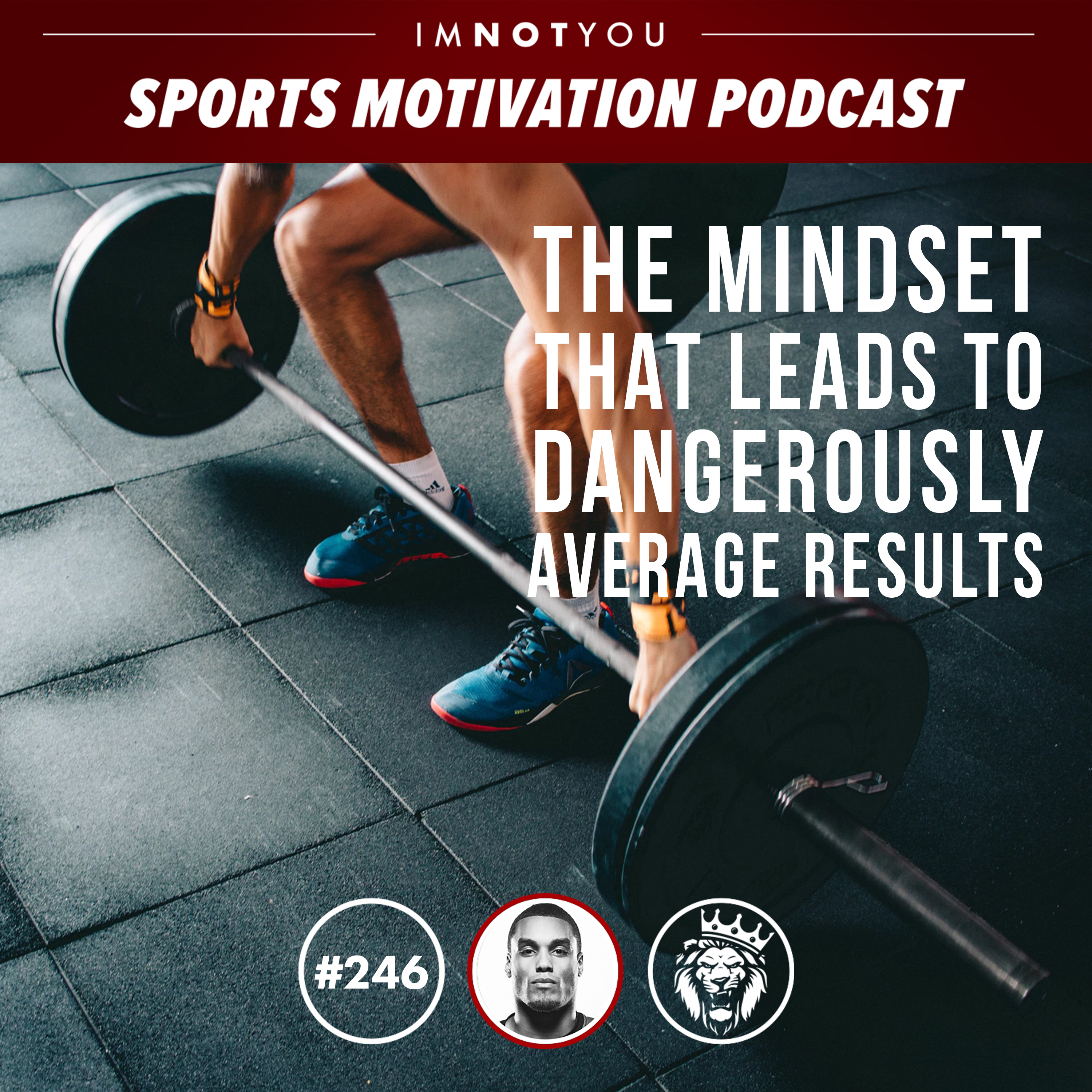 246: The Mindset that Leads to Dangerously Average Results