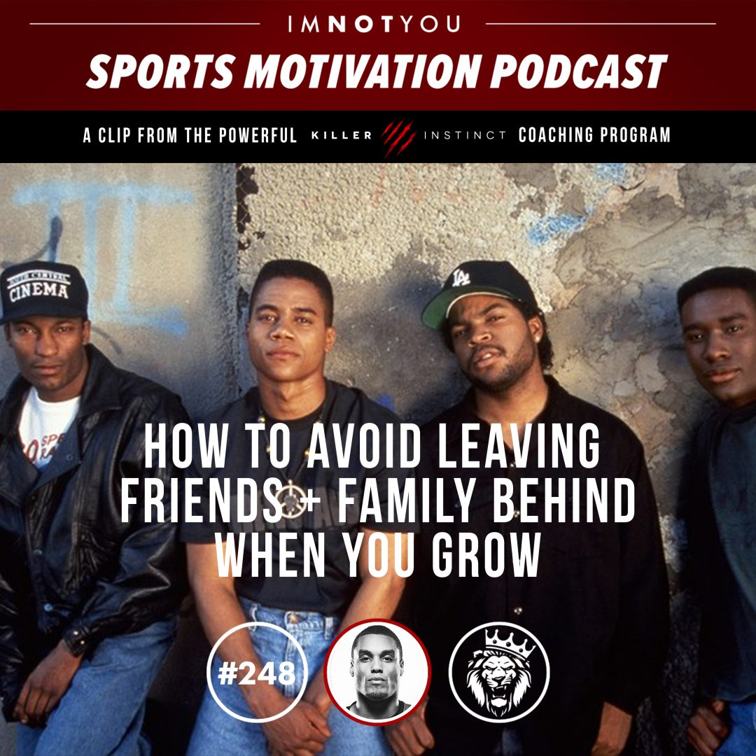 248: How to avoid leaving friends and family behind when you grow