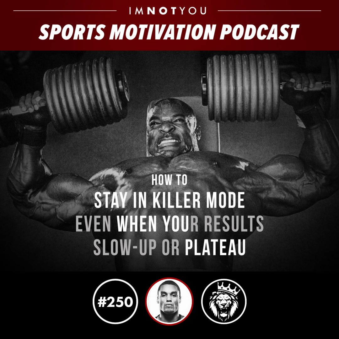 250: How to Stay in Killer Mode even when your Results Slow up or Plateau