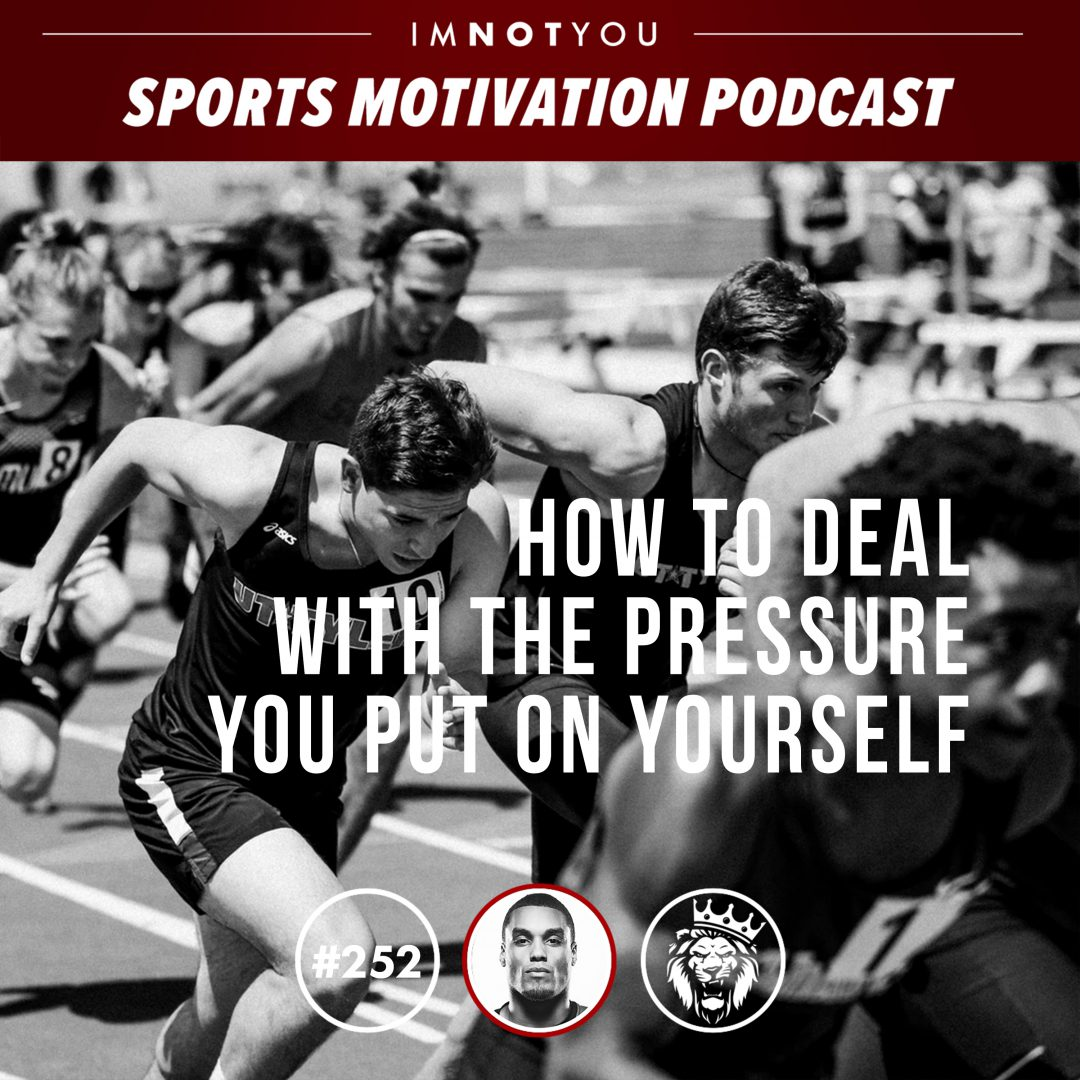 252: How to Deal with Pressure you put on Yourself